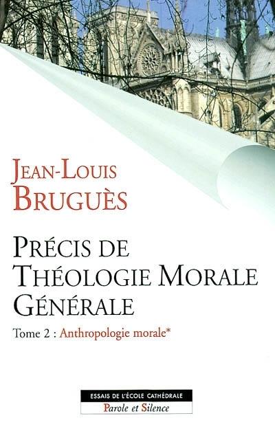 Précis de théologie morale générale, Vol. 2-1. Anthropologie morale
