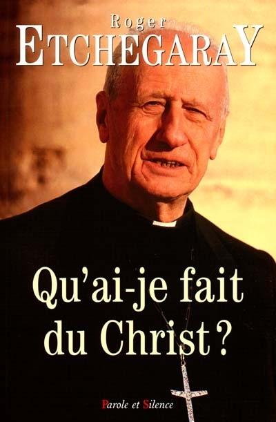 Qu'ai-je fait du Christ ?