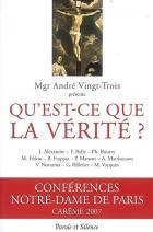 Qu'est-ce que la vérité ? : conférences Notre-Dame de Paris, carême 2007