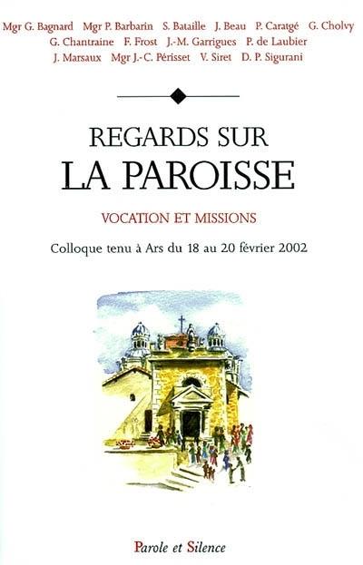 Regards sur la paroisse : vocation et missions : colloque à Ars, 18-20 février 2002