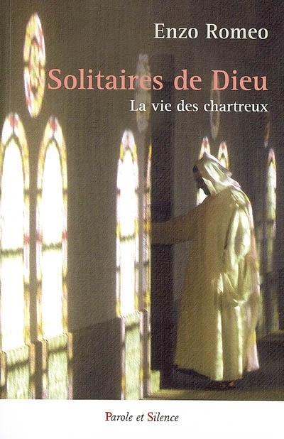 Les solitaires de Dieu : la vie des Chartreux