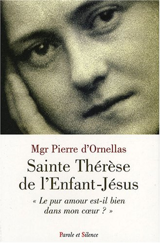 Sainte Thérèse de l'Enfant-Jésus : le pur amour est-il dans mon coeur ?
