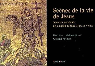 Scènes de la vie de Jésus : selon les mosaïques de la basilique Saint-Marc de Venise