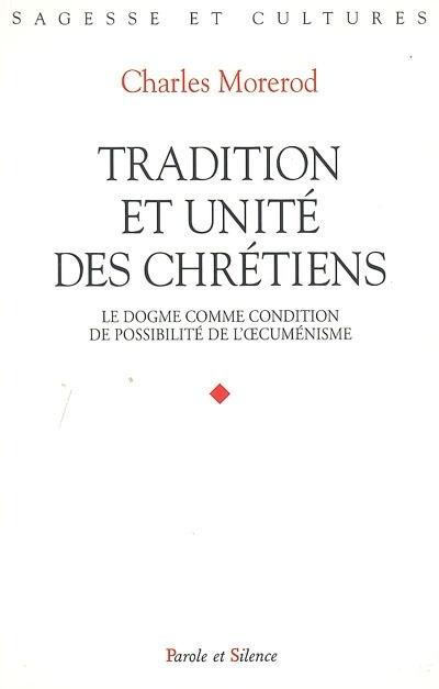 Tradition et unité des chrétiens : le dogme comme condition de possibilité de l'oecuménisme