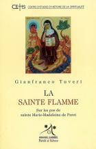 La sainte flamme : sur les pas de sainte Marie-Madeleine de Pazzi