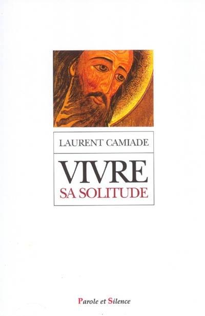Vivre sa solitude en communion avec la solitude du Christ