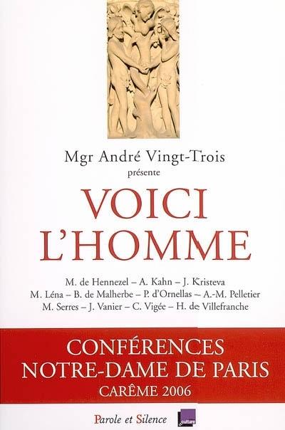 Voici l'homme : conférences Notre-Dame de Paris, carême 2006