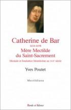 Catherine de Bar (1614-1648) Mère Mectilde du Saint-Sacrement