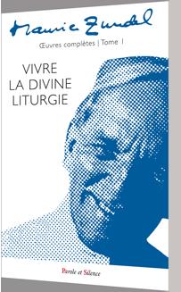 Vivre la divine liturgie - Œuvres complètes - tome 1