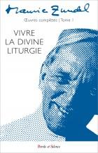 Vivre la divine liturgie - Œuvres complètes - vol 1
